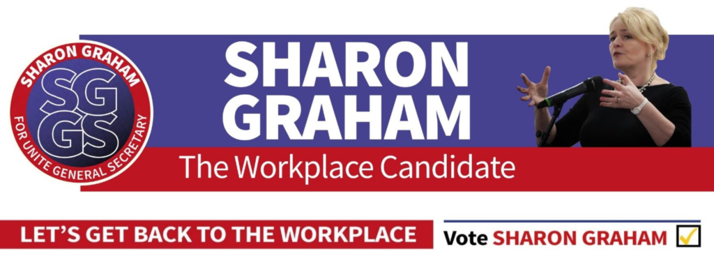 Banner with the text: Sharon Graham, the workplace candidate. Let's get back to the workplace. Vote Sharon Graham.